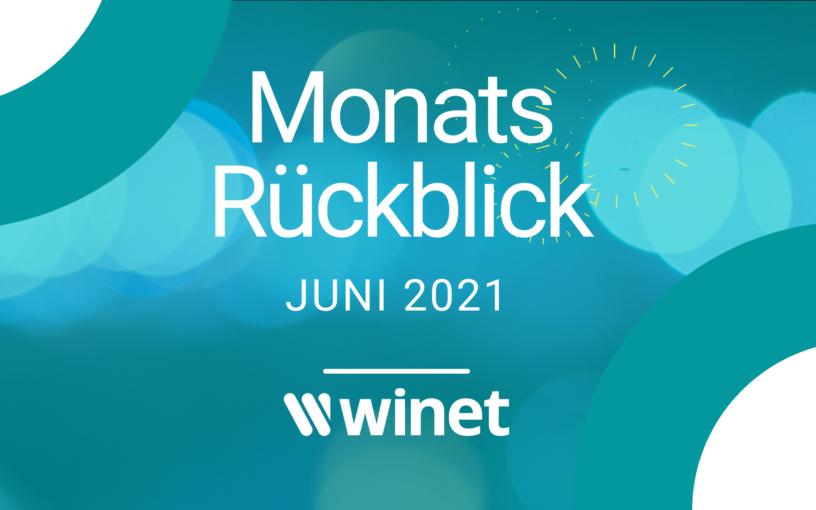 Winet Monatsrückblick Juni 2021